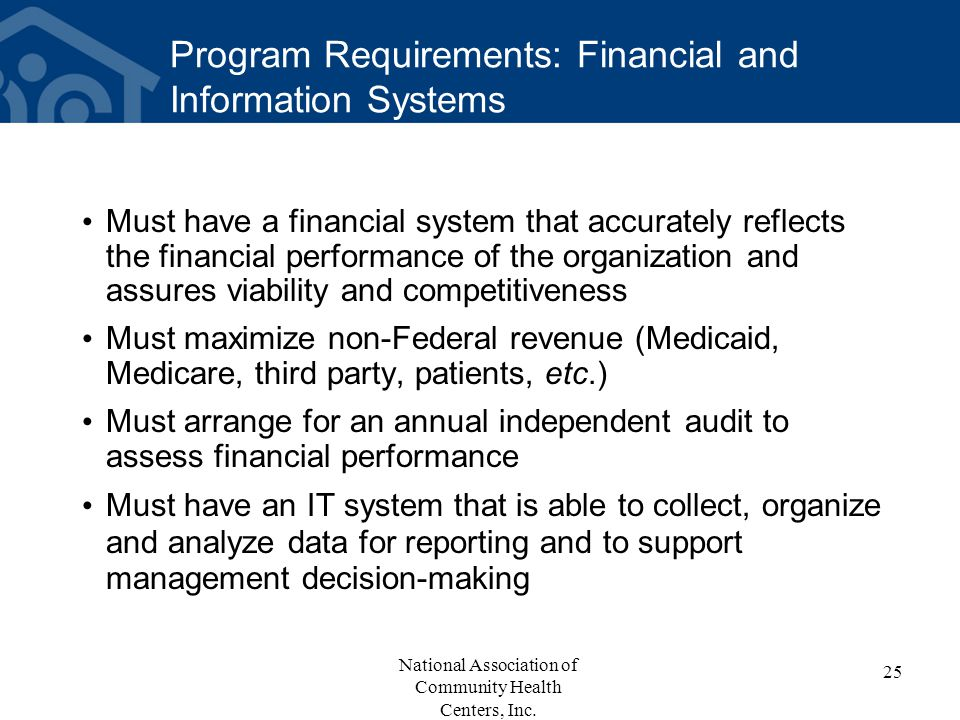 Program Requirements: Financial and Information Systems Must have a financial system that accurately reflects the financial performance of the organiz