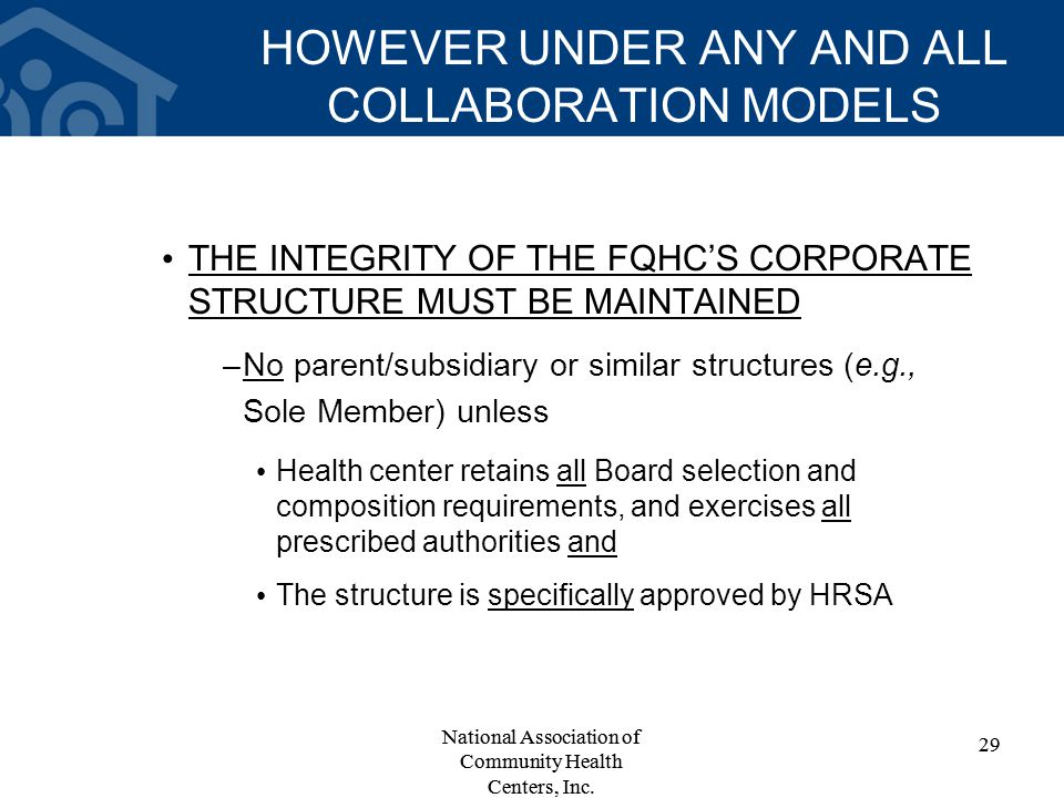 HOWEVER UNDER ANY AND ALL COLLABORATION MODELS THE INTEGRITY OF THE FQHC'S CORPORATE STRUCTURE MUST BE MAINTAINED –No parent/subsidiary or similar str
