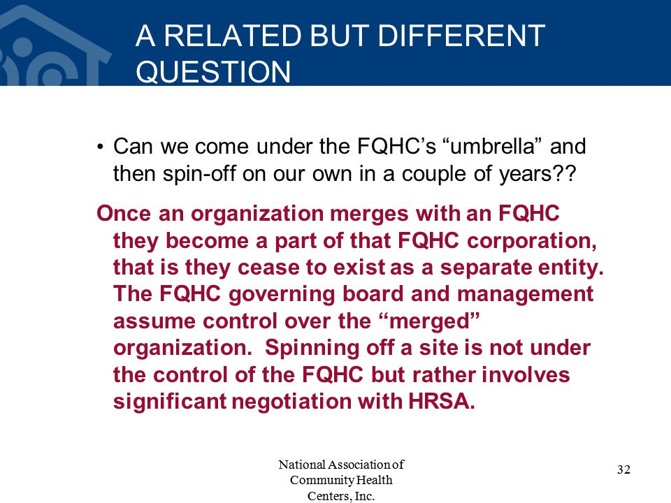 A RELATED BUT DIFFERENT QUESTION Can we come under the FQHC's umbrella and then spin-off on our own in a couple of years .