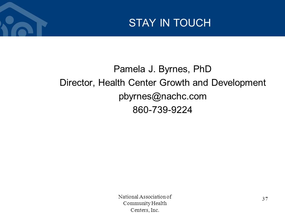 Pamela J. Byrnes, PhD Director, Health Center Growth and Development pbyrnes@nachc.com 860-739-9224 National Association of Community Health Centers,