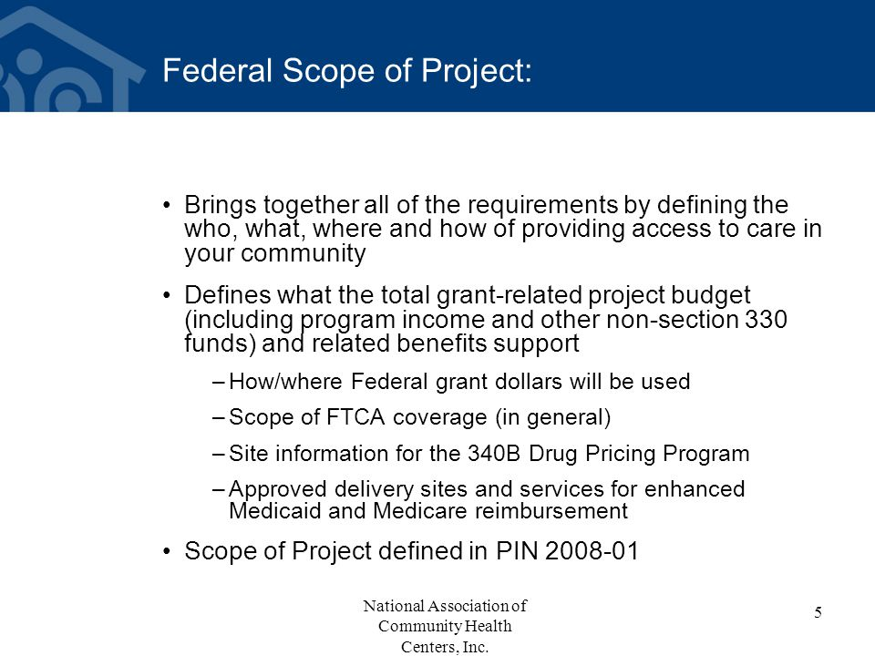 Federal Scope of Project: Brings together all of the requirements by defining the who, what, where and how of providing access to care in your communi