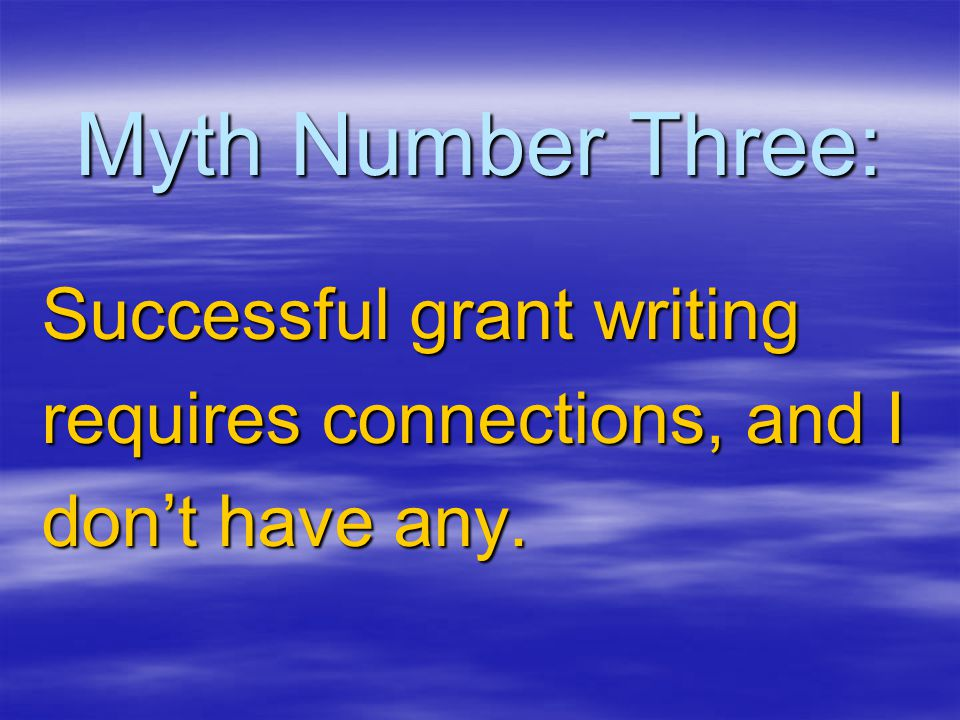 Myth Number Three: Successful grant writing requires connections, and I don't have any.