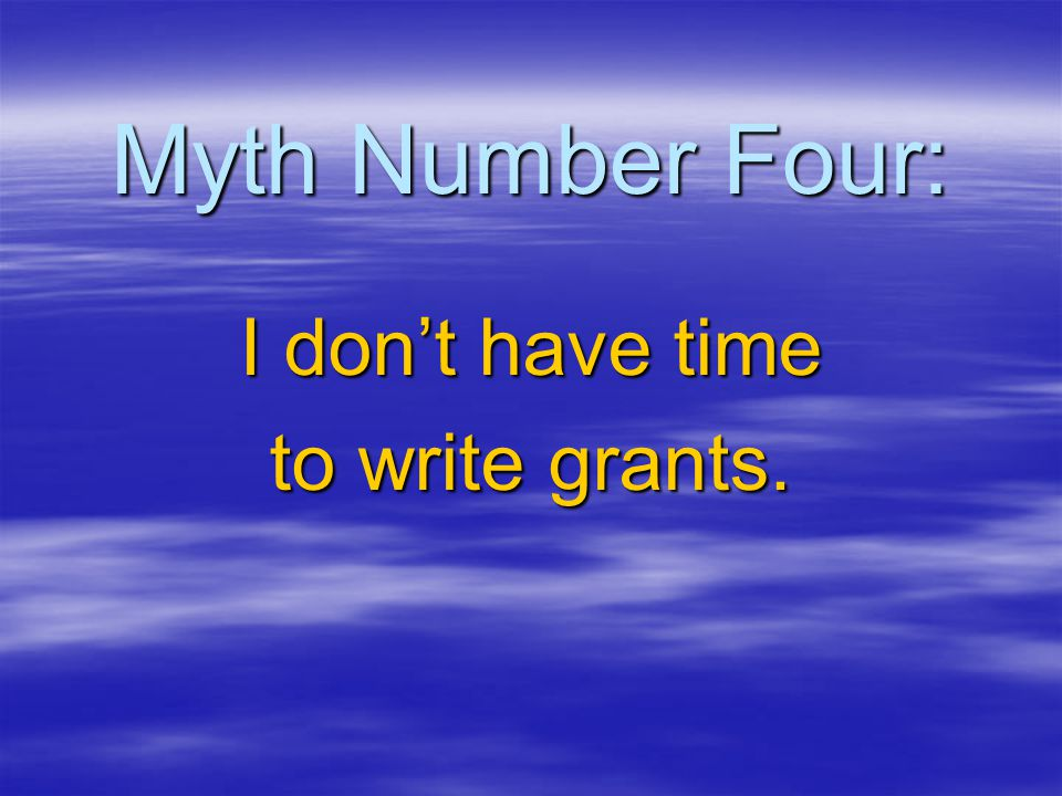 Myth Number Four: I don't have time to write grants.