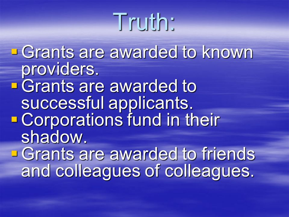 Truth:  Grants are awarded to known providers. Grants are awarded to successful applicants.