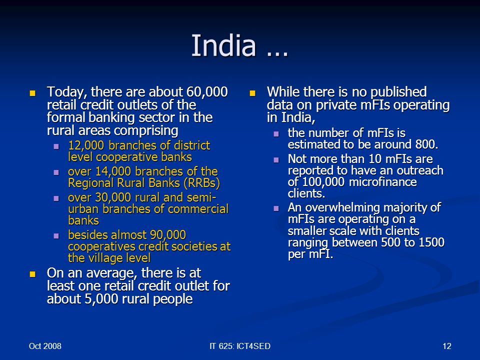 Oct 2008 12IT 625: ICT4SED India … Today, there are about 60,000 retail credit outlets of the formal banking sector in the rural areas comprising Toda