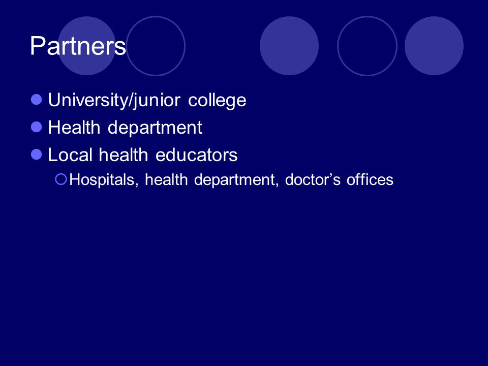 Partners University/junior college Health department Local health educators  Hospitals, health department, doctor's offices