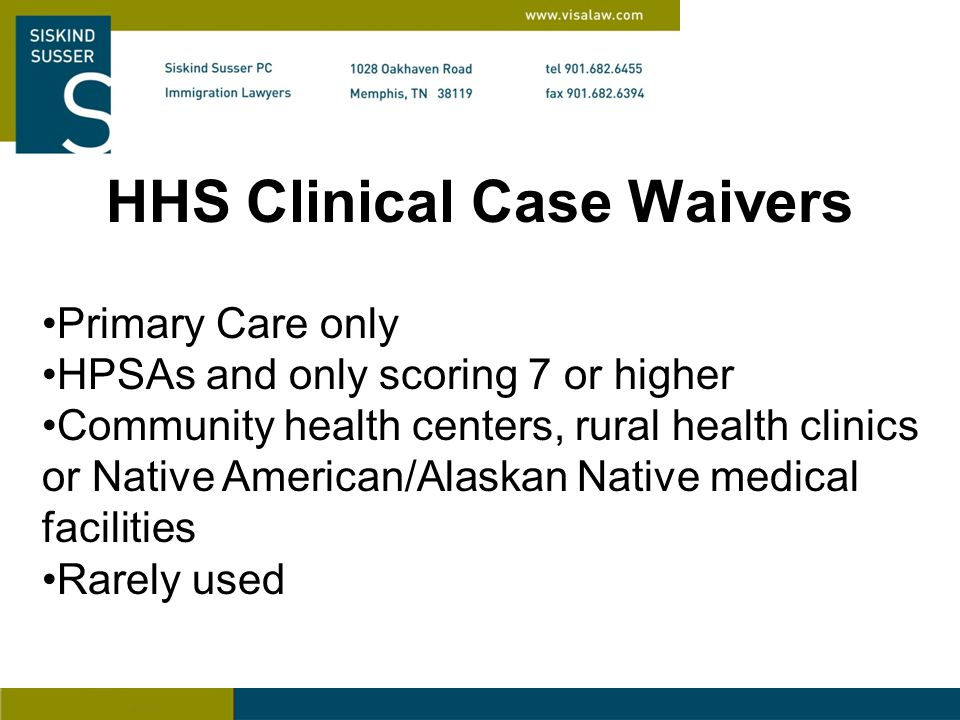 HHS Clinical Case Waivers Primary Care only HPSAs and only scoring 7 or higher Community health centers, rural health clinics or Native American/Alaskan Native medical facilities Rarely used