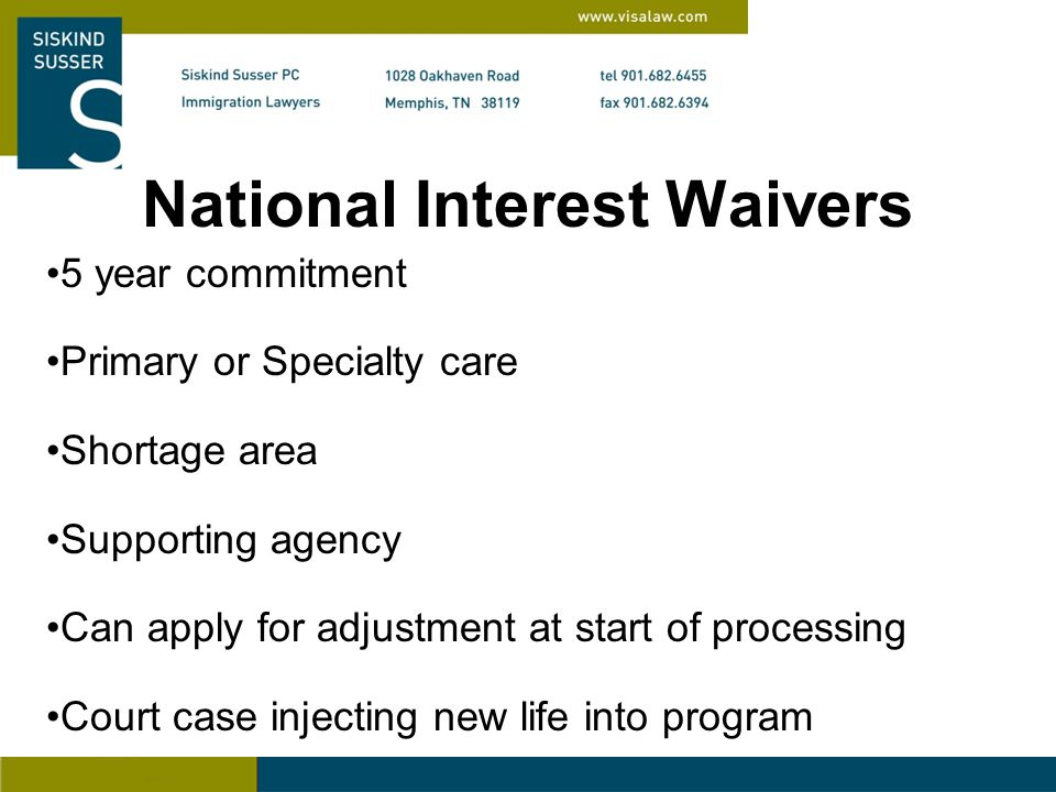 National Interest Waivers 5 year commitment Primary or Specialty care Shortage area Supporting agency Can apply for adjustment at start of processing Court case injecting new life into program