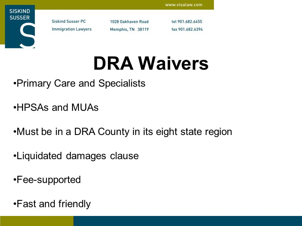 DRA Waivers Primary Care and Specialists HPSAs and MUAs Must be in a DRA County in its eight state region Liquidated damages clause Fee-supported Fast and friendly