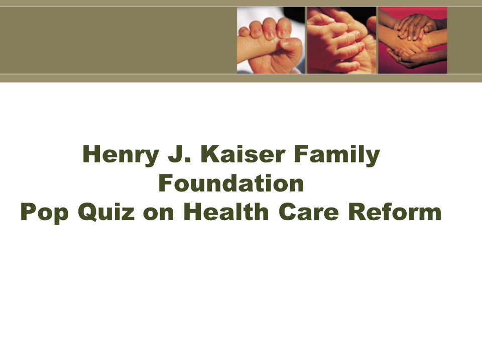 Henry J. Kaiser Family Foundation Pop Quiz on Health Care Reform