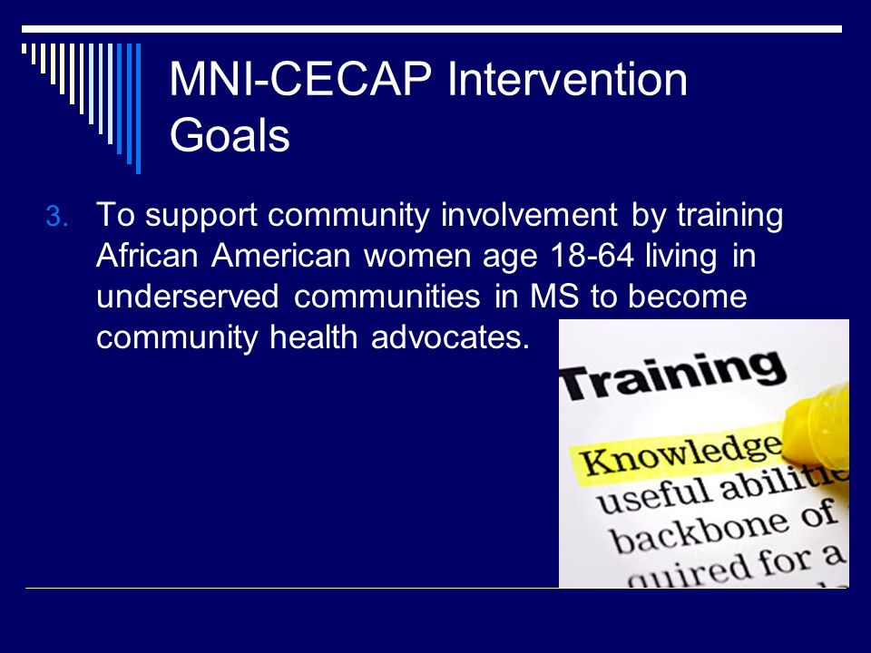 3. To support community involvement by training African American women age 18-64 living in underserved communities in MS to become community health ad