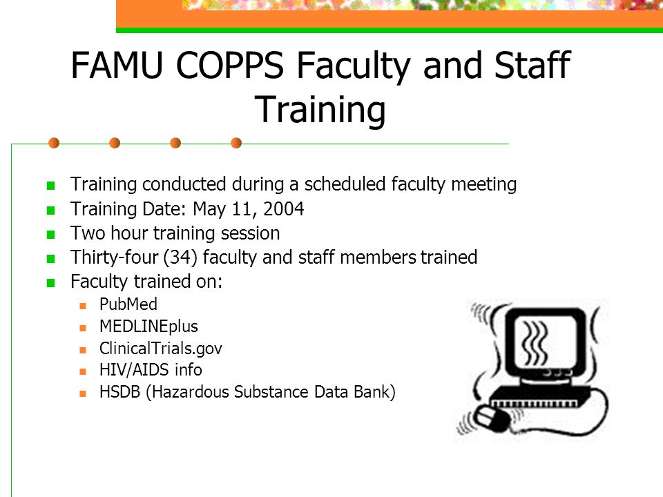 FAMU COPPS Faculty and Staff Training Training conducted during a scheduled faculty meeting Training Date: May 11, 2004 Two hour training session Thir