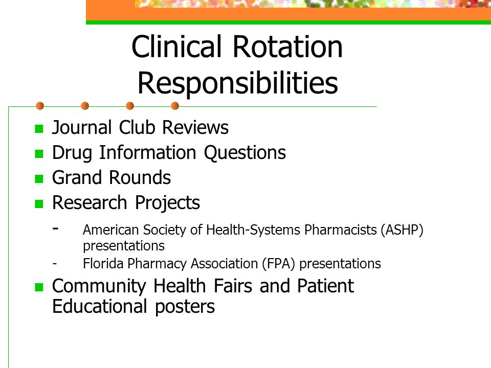 Clinical Rotation Responsibilities Journal Club Reviews Drug Information Questions Grand Rounds Research Projects - American Society of Health-Systems
