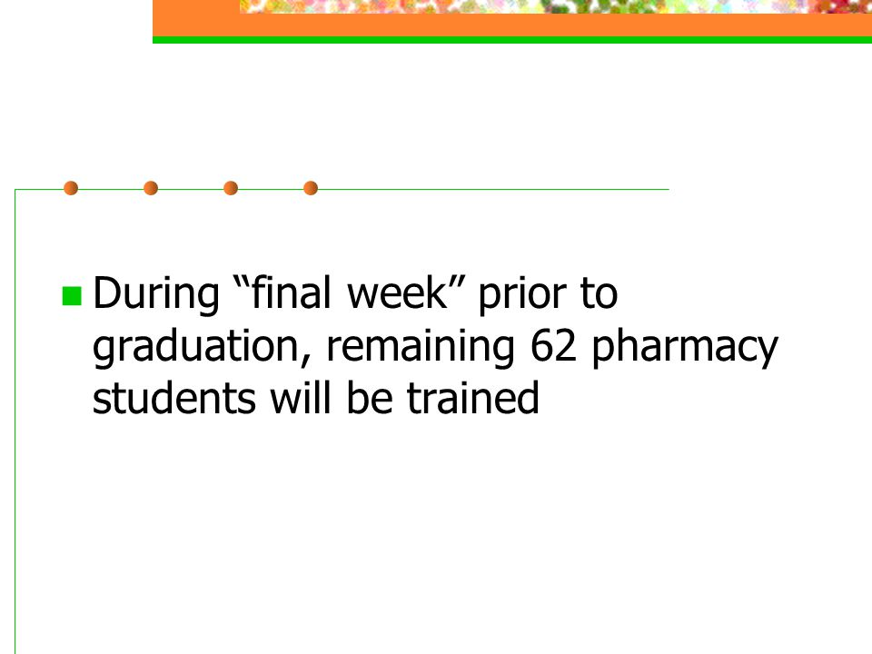 During final week prior to graduation, remaining 62 pharmacy students will be trained