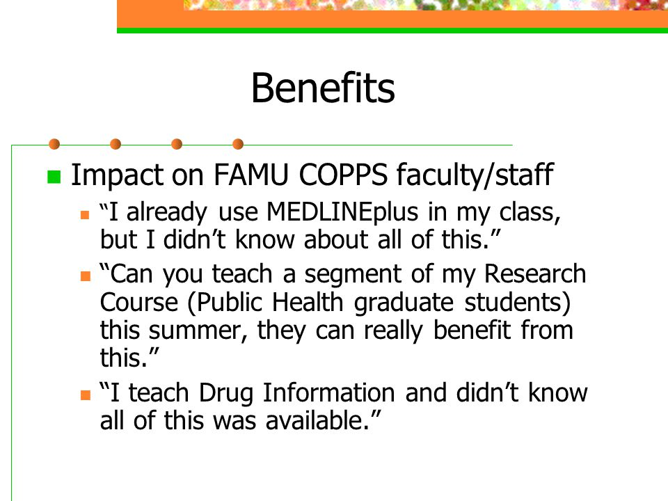 """Benefits Impact on FAMU COPPS faculty/staff """" I already use MEDLINEplus in my class, but I didn't know about all of this."""" """"Can you teach a segment of"""