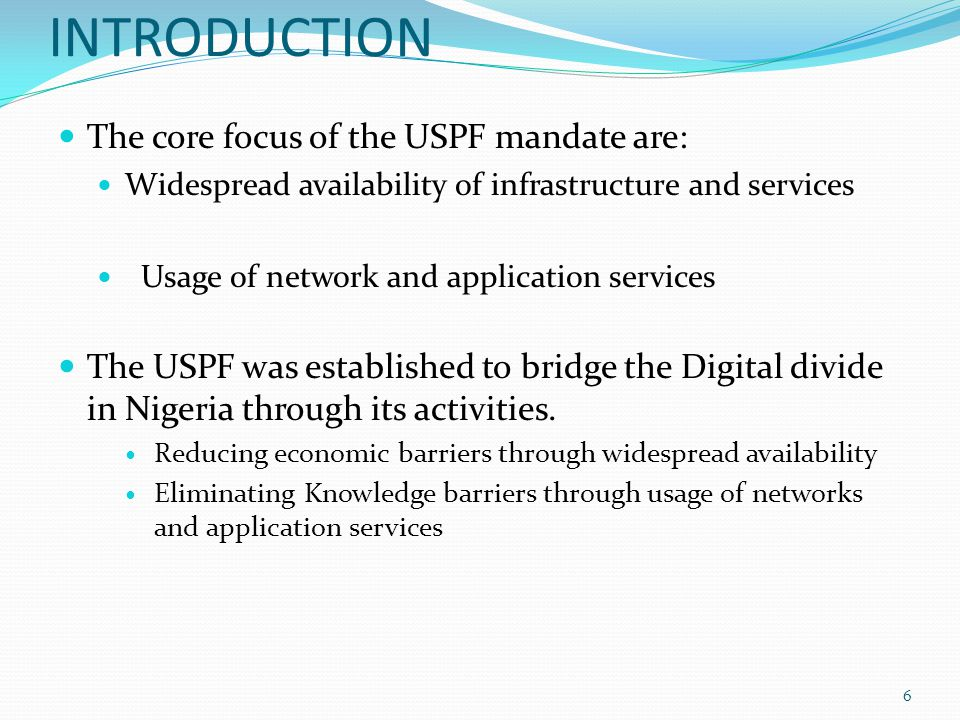 INTRODUCTION The core focus of the USPF mandate are: Widespread availability of infrastructure and services Usage of network and application services