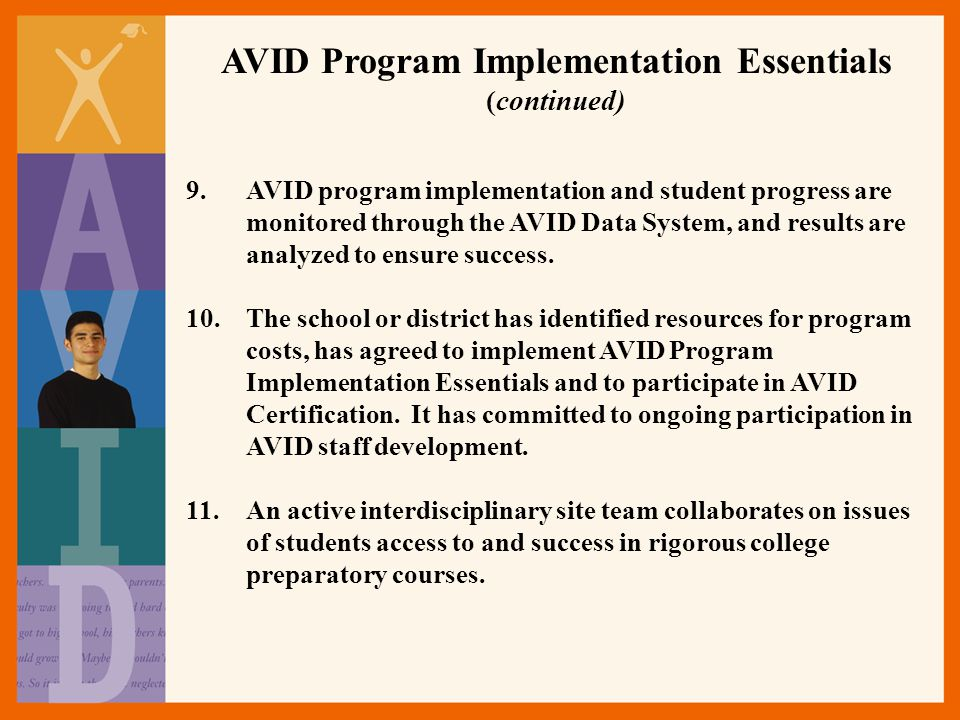 9.AVID program implementation and student progress are monitored through the AVID Data System, and results are analyzed to ensure success.