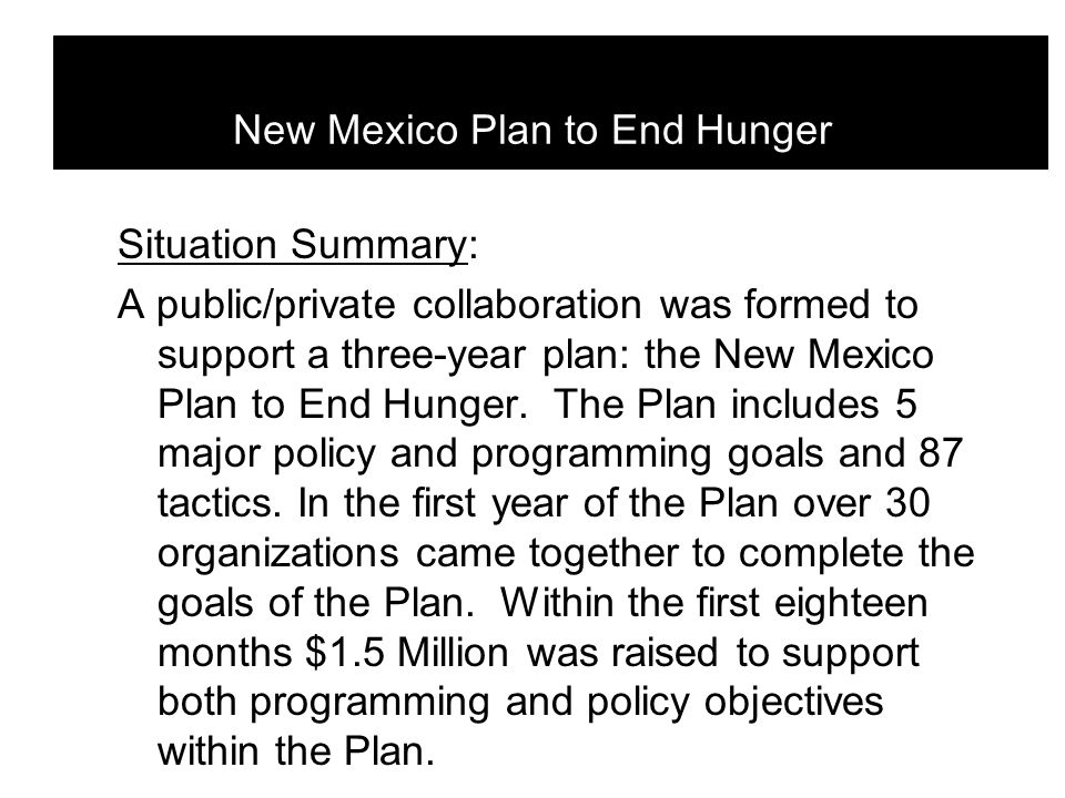 Objectives 5.2 Increase volunteerism in the hunger movement Outcomes + More non-profit organizations helping end hunger will have volunteers to help build capacity + This Plan will meet all Goals + More volunteers will lead a fulfilled life + Communities will be healthier Tactics 5.21 Engage 500 seniors and other generations n Summer Food Program in 2008, 1,000 in 2009 and 1,500 in 2010.