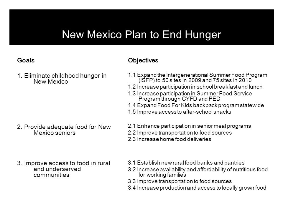Objectives 3.2 Increase availability and affordability of nutritious food Outcomes + Increase number of retail food outlets accepting EBT + Increased healthy and affordable culturally appropriate food options in underserved and rural communities + Increase number of Farmers Markets accepting EBT + Legislative action creates incentives for new food businesses Tactics 3.21 Identify geographic gaps 3.22 Assess food stores accepting EBT 3.23 Provide EBT access and outreach at farmers markets 3.24 Provide technical assistance to food outlets to accept Food Stamps 3.25 Improve business skills of local food entrepreneurs 3.26 Secure start-up funds for new food related businesses in underserved communities 3.27 Develop loan funds to decrease interest expense 3.28 Provide incentives to businesses to showcase fresh healthy foods and education materials at the front of their stores Responsible Contractor/UNM RSLP class in 2008 NM Farmers Marketing Assoc.