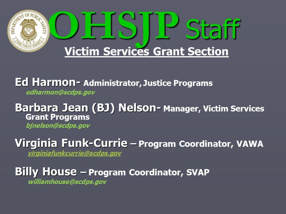 OHSJP Staff Ed Harmon- Ed Harmon- Administrator, Justice Programs edharmon@scdps.gov Barbara Jean (BJ) Nelson- Barbara Jean (BJ) Nelson- Manager, Vict