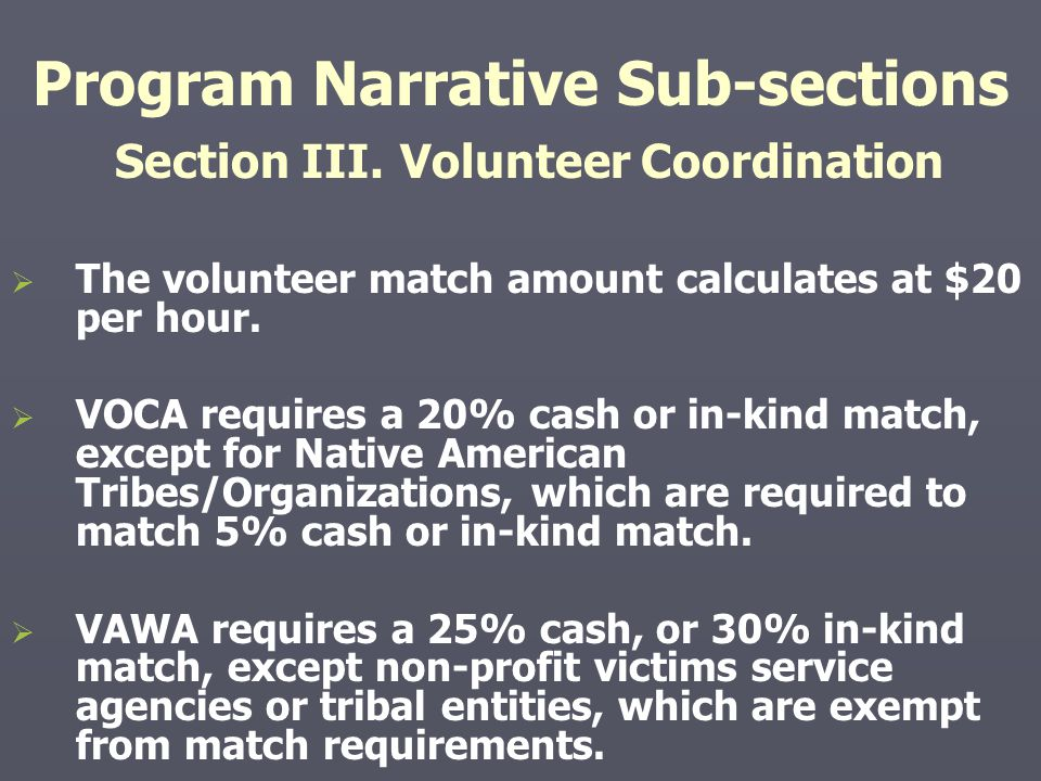 Program Narrative Sub-sections Section III. Volunteer Coordination   The volunteer match amount calculates at $20 per hour.   VOCA requires a 20%