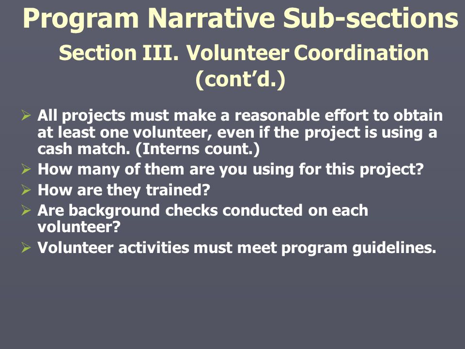Program Narrative Sub-sections Section III. Volunteer Coordination (cont'd.)   All projects must make a reasonable effort to obtain at least one vol