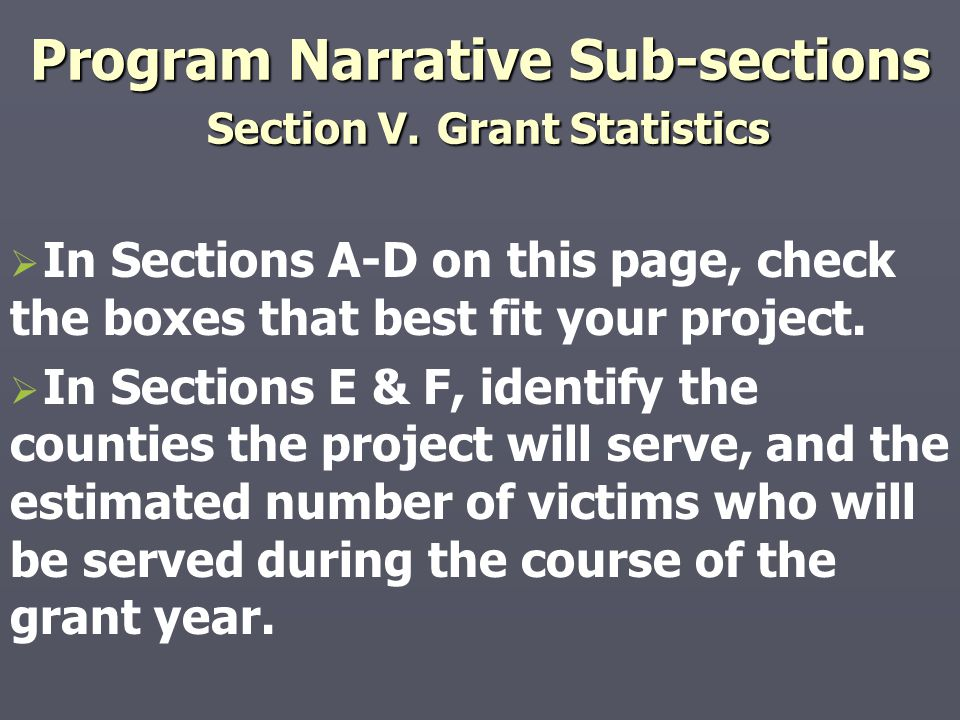 Program Narrative Sub-sections Section V. Grant Statistics   In Sections A-D on this page, check the boxes that best fit your project.   In Sectio