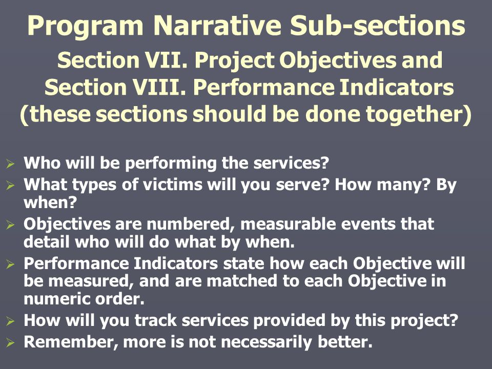 Program Narrative Sub-sections Section VII. Project Objectives and Section VIII. Performance Indicators (these sections should be done together)   W