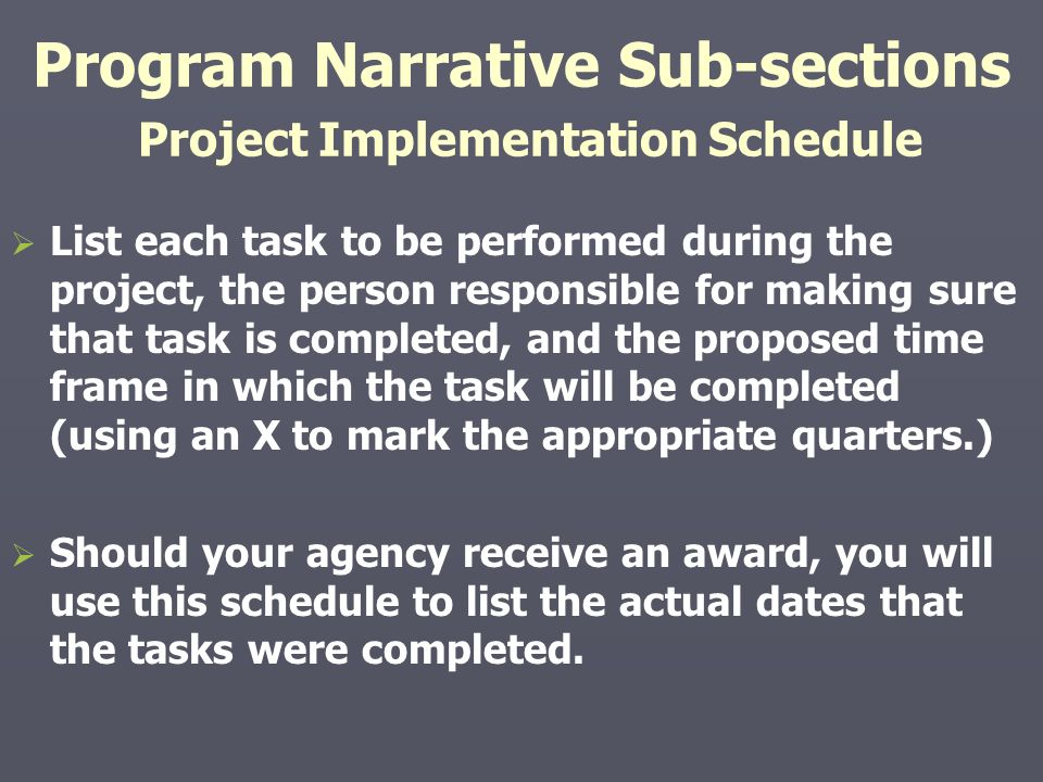 Program Narrative Sub-sections Project Implementation Schedule   List each task to be performed during the project, the person responsible for makin