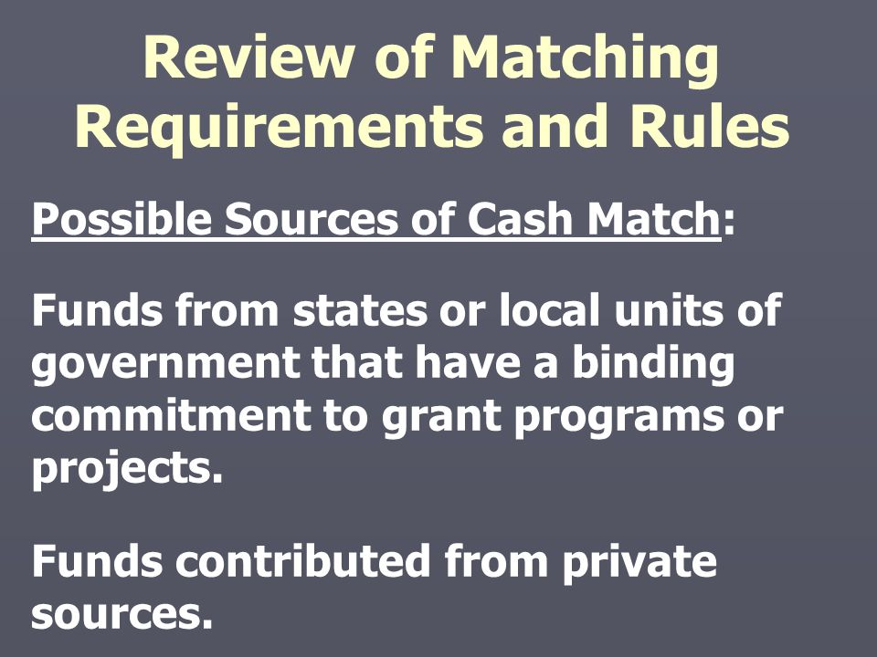 Possible Sources of Cash Match: Funds from states or local units of government that have a binding commitment to grant programs or projects. Funds con