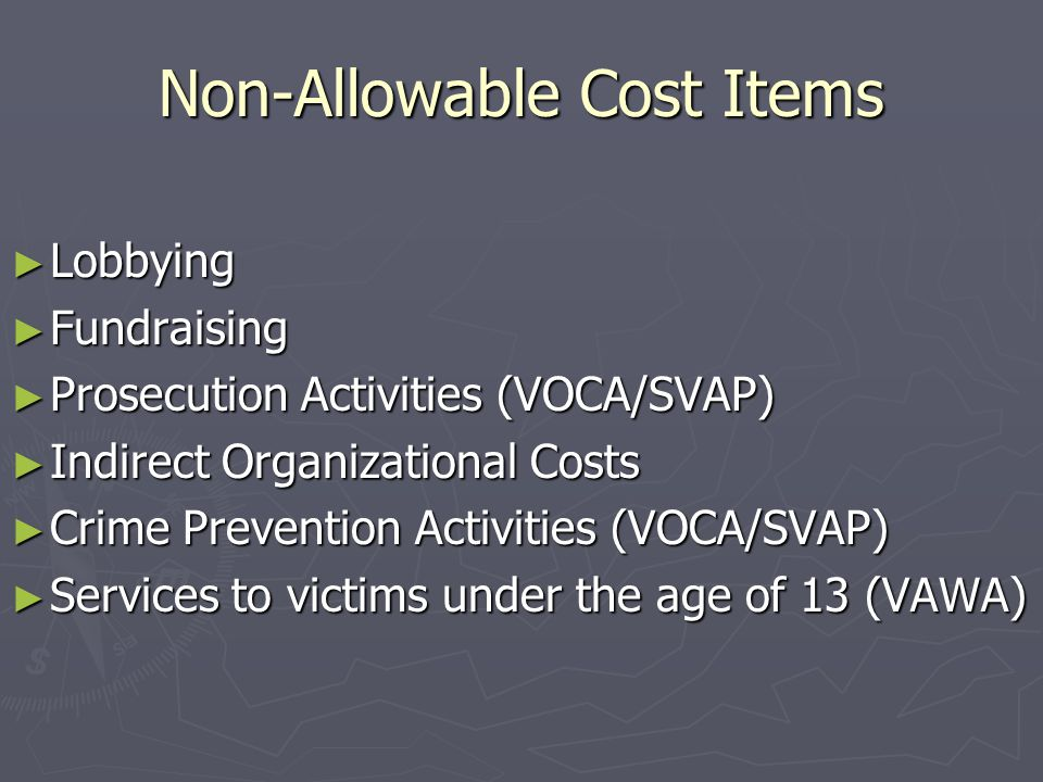 Non-Allowable Cost Items ► Lobbying ► Fundraising ► Prosecution Activities (VOCA/SVAP) ► Indirect Organizational Costs ► Crime Prevention Activities (