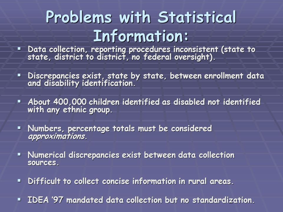 Problems with Statistical Information:  Data collection, reporting procedures inconsistent (state to state, district to district, no federal oversight).