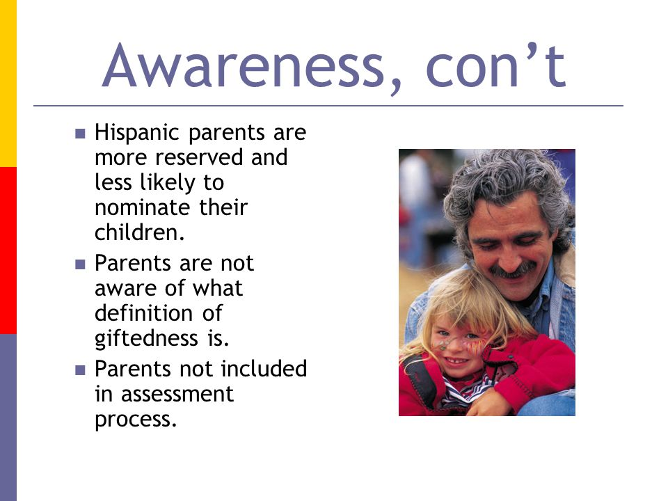 Awareness, con't Hispanic parents are more reserved and less likely to nominate their children.