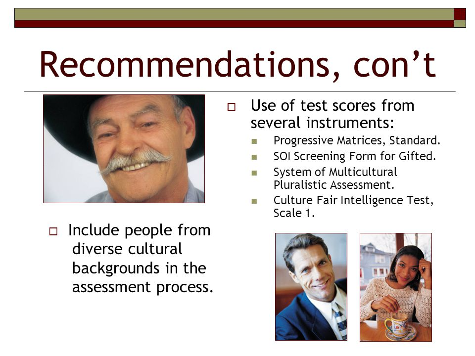 Recommendations, con't  Use of test scores from several instruments: Progressive Matrices, Standard.