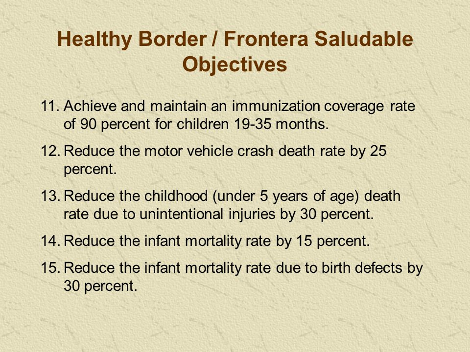 Healthy Border / Frontera Saludable Objectives 11.Achieve and maintain an immunization coverage rate of 90 percent for children 19-35 months.