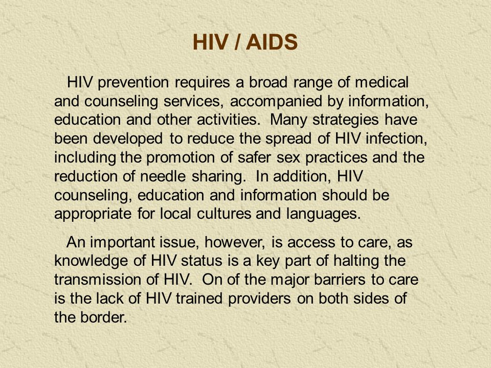 HIV prevention requires a broad range of medical and counseling services, accompanied by information, education and other activities.