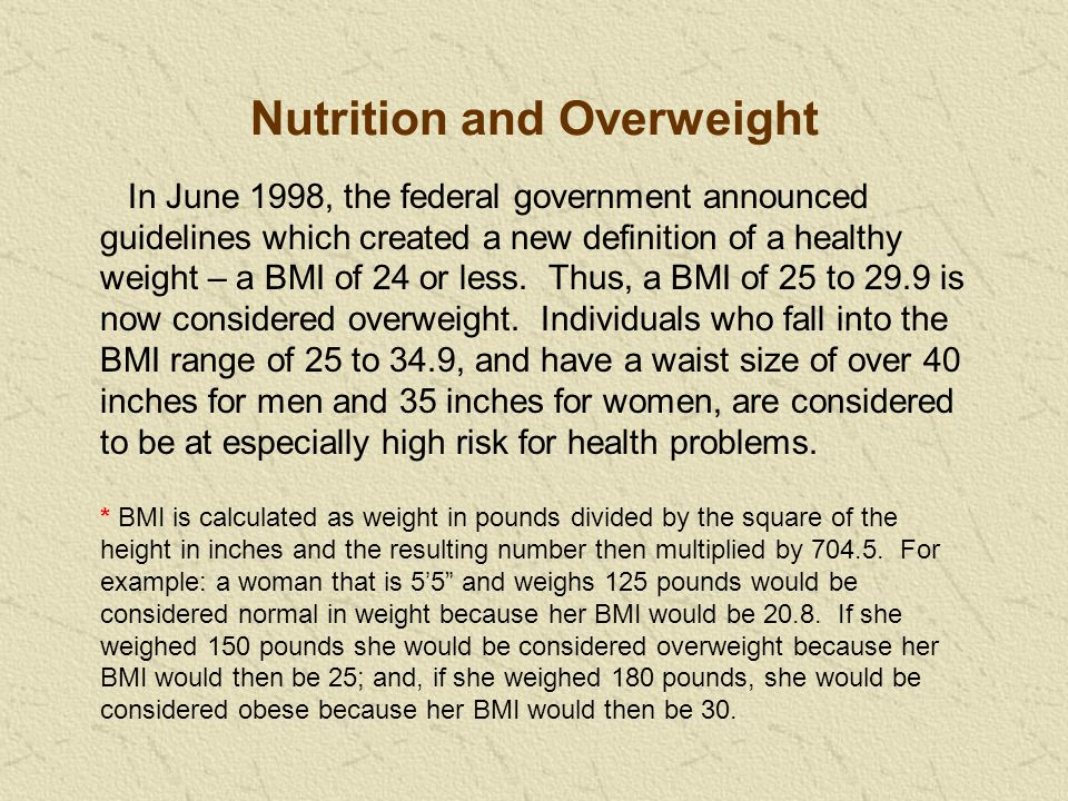 In June 1998, the federal government announced guidelines which created a new definition of a healthy weight – a BMI of 24 or less.