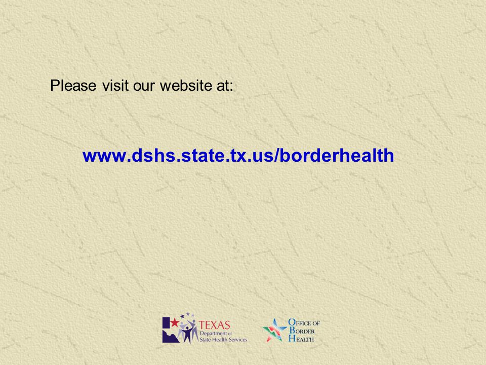 Please visit our website at: www.dshs.state.tx.us/borderhealth