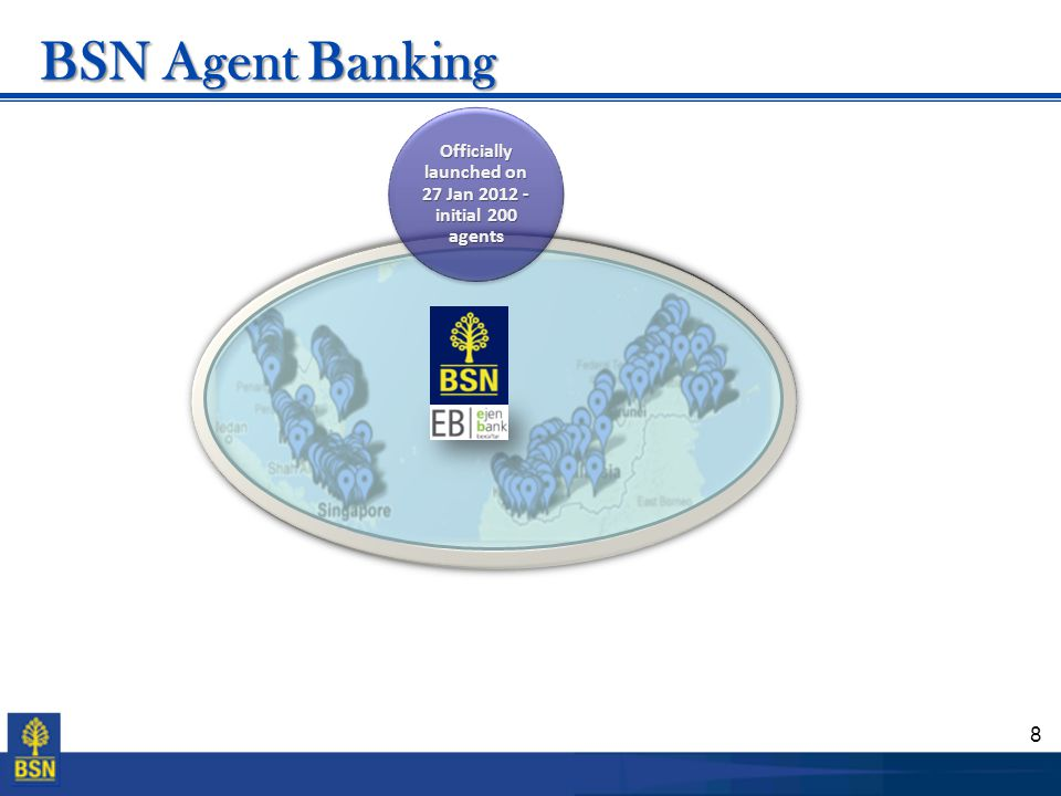 8 BSN Agent Banking Officially launched on 27 Jan 2012 - initial 200 agents