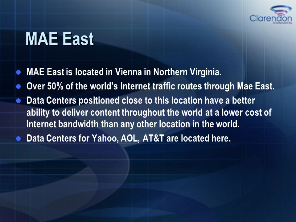 MAE East MAE East is located in Vienna in Northern Virginia. Over 50% of the world's Internet traffic routes through Mae East. Data Centers positioned