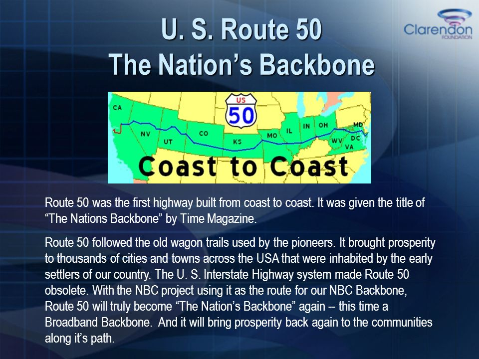 "U. S. Route 50 The Nation's Backbone Route 50 was the first highway built from coast to coast. It was given the title of ""The Nations Backbone"" by Tim"