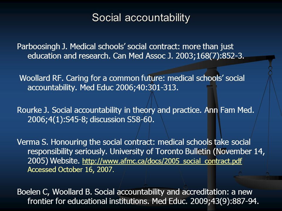 Social accountability Parboosingh J. Medical schools' social contract: more than just education and research. Can Med Assoc J. 2003;168(7):852-3. Wool