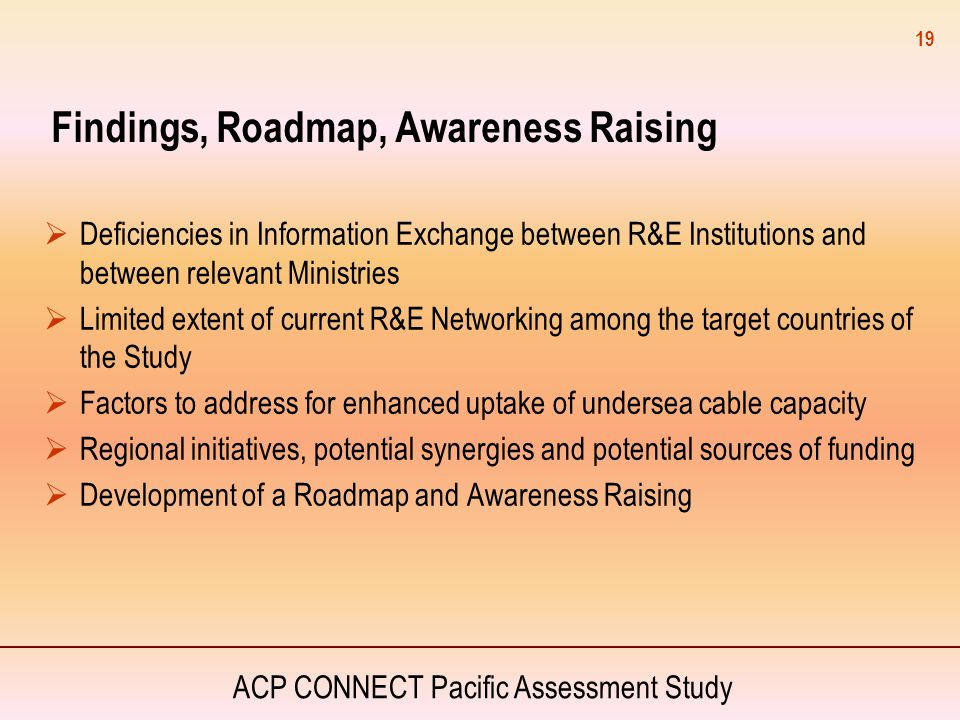 ACP CONNECT Pacific Assessment Study Findings, Roadmap, Awareness Raising  Deficiencies in Information Exchange between R&E Institutions and between