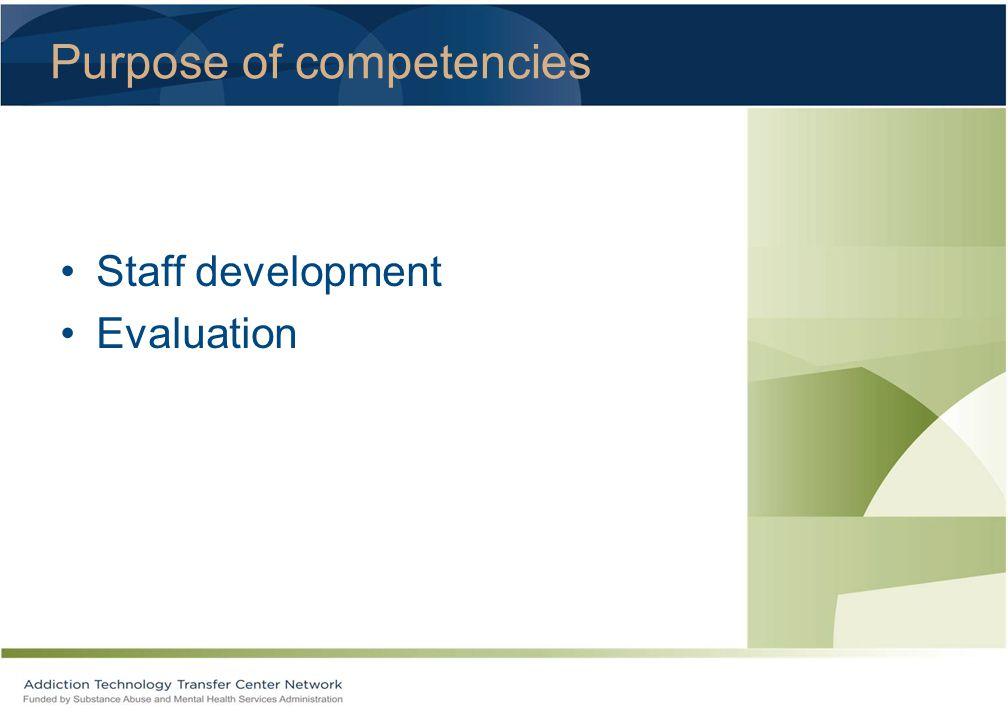 Purpose of competencies Staff development Evaluation