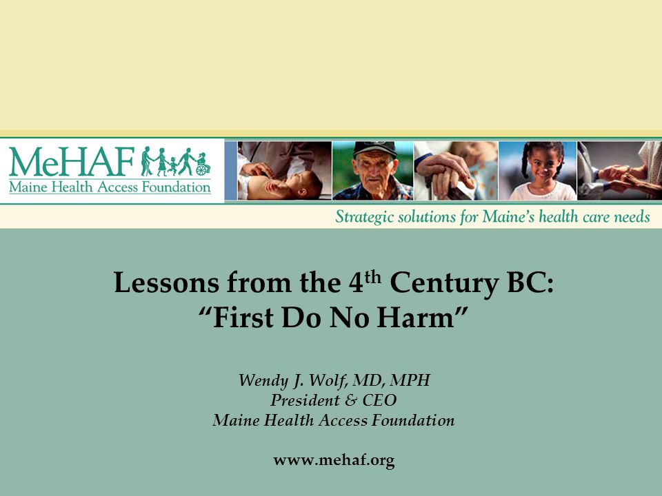 Lessons from the 4 th Century BC: First Do No Harm Wendy J.