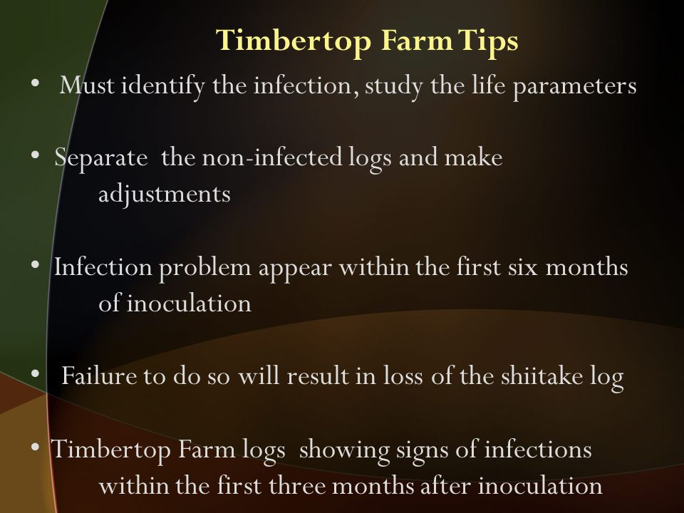 Must identify the infection, study the life parameters Separate the non-infected logs and make adjustments Infection problem appear within the first s