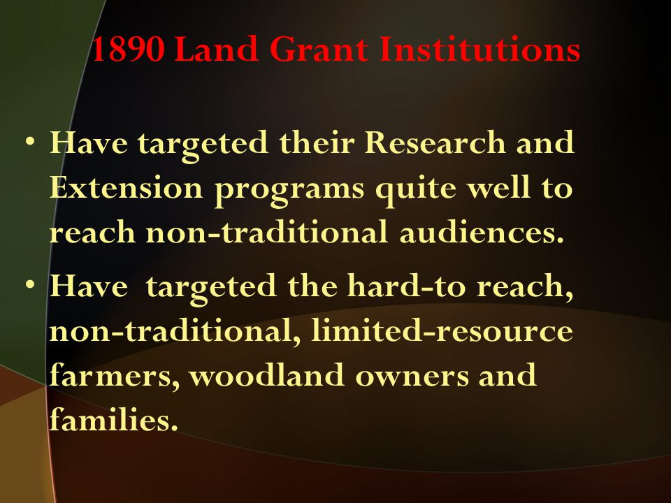 1890 Land Grant Institutions Have targeted their Research and Extension programs quite well to reach non-traditional audiences. Have targeted the hard