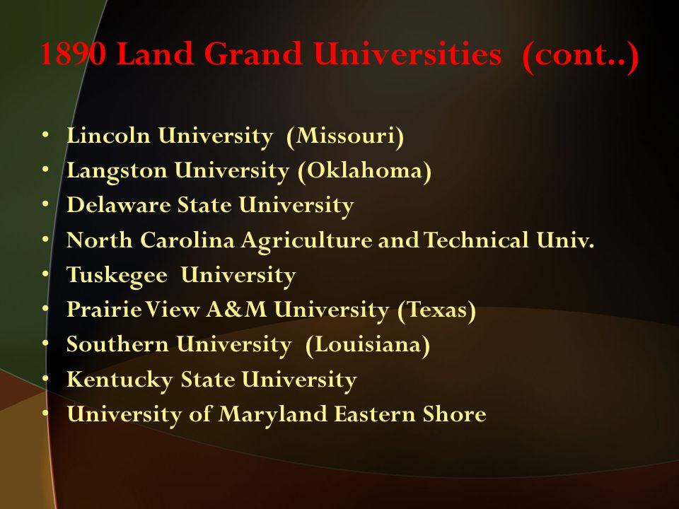 1890 Land Grand Universities (cont..) Lincoln University (Missouri) Langston University (Oklahoma) Delaware State University North Carolina Agricultur