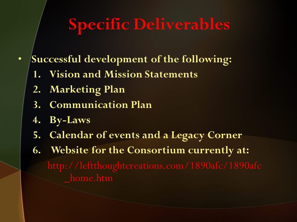 Specific Deliverables Successful development of the following: 1.Vision and Mission Statements 2.Marketing Plan 3.Communication Plan 4.By-Laws 5.Calen
