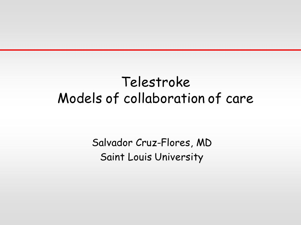 Telestroke Models of collaboration of care Salvador Cruz-Flores, MD Saint Louis University
